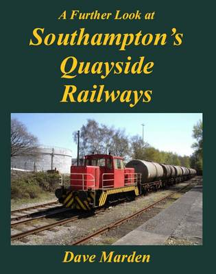 A Further Look at Southampton's Quayside Railways (Paperback)
