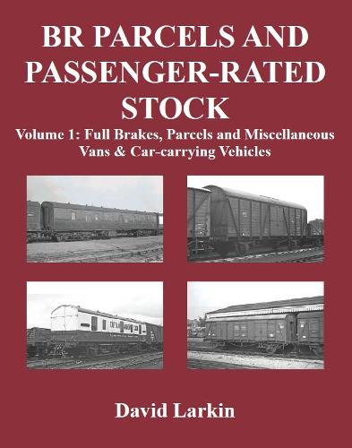 BR Parcels and Passenger-Rated Stock: Full Brakes, Parcels & Miscellaneous Vans and Car-carrying Vehicles Vol 1 (Paperback)