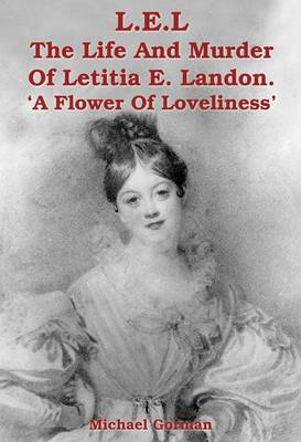 L.E.L - the Murder of Letitia E. Landon - a Flower of Loveliness (Paperback)