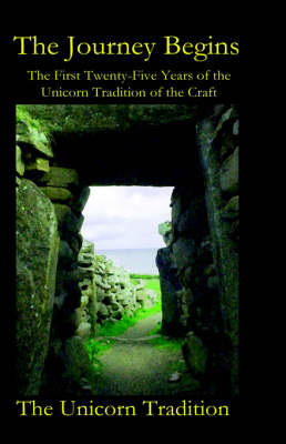 The Journey Begins: The First Twenty-Five Years of the Unicorn Tradition of the Craft (Hardback)