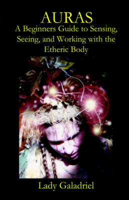 Auras: A Beginners Guide to Sensing, Seeing, and Working with the Etheric Body (Paperback)