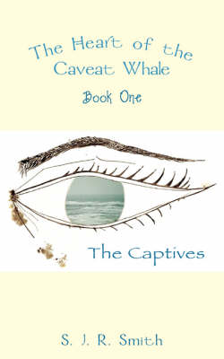 The Heart of the Caveat Whale: Captives Bk. 1 (Paperback)