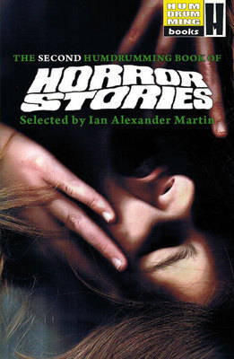 The Second Humdrumming Book of Horror Stories: Selected by Ian Alexander Martin - Humdrumming Book of Horror Stories Bk. 2 (Paperback)