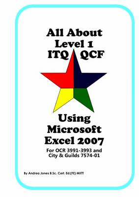 All About Level 1 ITQ QCF Using Microsoft Excel 2007: for City & Guilds ITQ 7574-01 and OCR ITQ QCF 3991-3993 (Spiral bound)