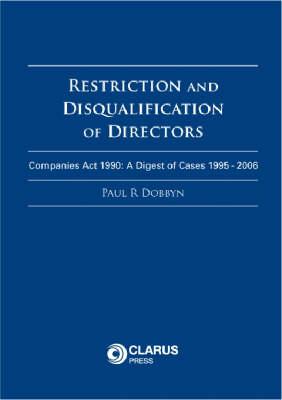 Restriction and Disqualification of Directors: Companies Act 1990: A Digest of Cases 1995 - 2006 (Paperback)