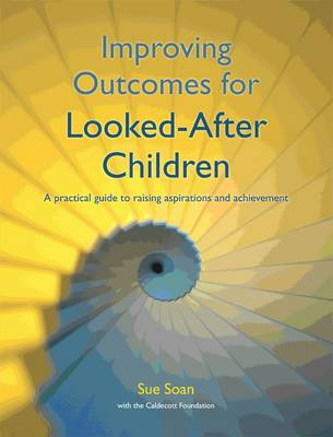 Improving Outcomes for Looked After Children: A Practical Guide to Raising Aspirations and Achievement (Spiral bound)
