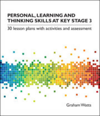 Personal, Learning and Thinking Skills at Key Stage 3: 30 Lesson Plans with Activities and Assessment