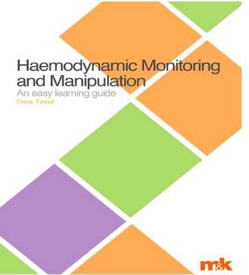 Haemodynamic Monitoring and Manipulation - Easy Learning Guides Bk. 2 (Paperback)