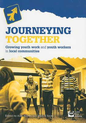 Journeying Together: Growing Youth Work and Youth Workers in Local Communities (Paperback)