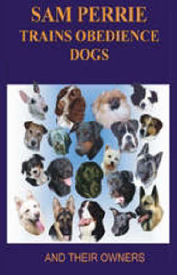 Sam Perrie Trains Obedience Dogs (and Their Owners) (Paperback)