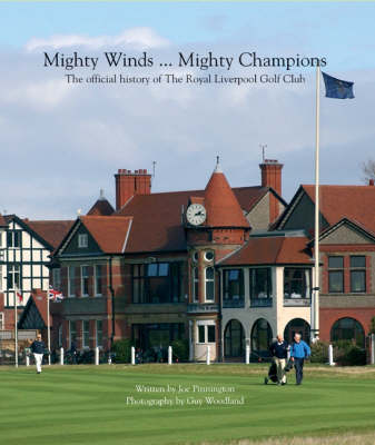 Mighty Winds ... Mighty Champions: The Official History of The Royal Liverpool Golf Club (Hardback)