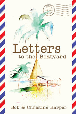 Letters to the Boatyard (Paperback)