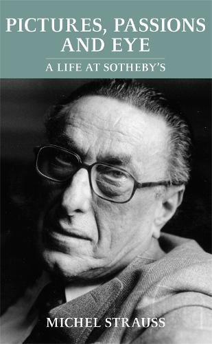 Pictures, Passions and Eye: A Life at Sotheby's (Hardback)