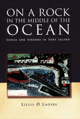 On a Rock in the Middle of the Ocean: Songs and Singers in Tory Island (Hardback)