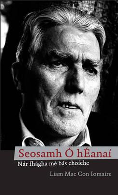 Seosamh O HEanai: Nar Fhagha Me Bas Choiche