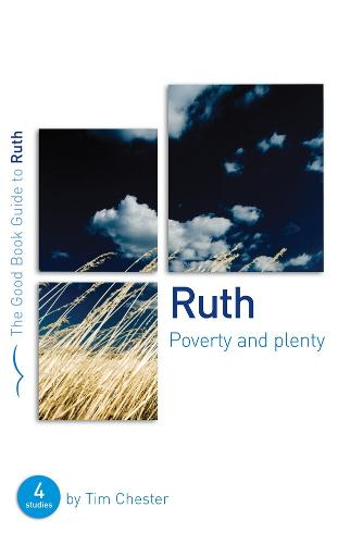 Ruth: Poverty and Plenty: Four studies for individuals or groups - Good Book Guides (Paperback)