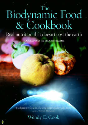 The Biodynamic Food and Cookbook: Real Nutrition That Doesn't Cost the Earth (Paperback)