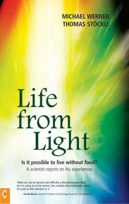 Life from Light: Is it Possible to Live without Food? - A Scientist Reports on His Experiences (Paperback)