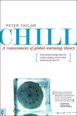 Chill, A Reassessment of Global Warming Theory: Does Climate Change Mean the World is Cooling, and If So What Should We Do About It? (Paperback)