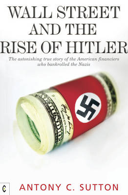 Wall Street and the Rise of Hitler: The Astonishing True Story of the American Financiers Who Bankrolled the Nazis (Paperback)