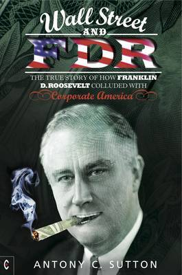 Wall Street and FDR: The True Story of How Franklin D. Roosevelt Colluded with Corporate America (Paperback)