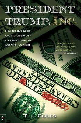President Trump, Inc: How Big Business and Neoliberalism Empower Populism and the Far-Right (Paperback)