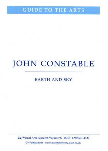 John Constable: Earth and Sky - CV/Visual Arts Research v. 92 (Paperback)