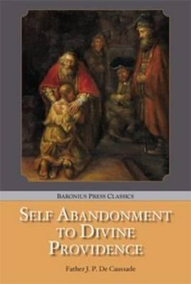 Self Abandonment to Divine Providence - Baronius Press Classics (Paperback)