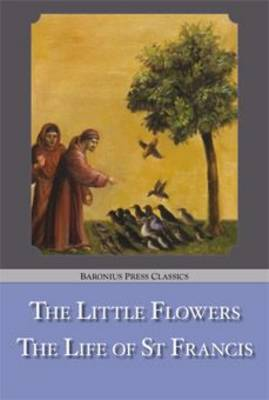 The Little Flowers / the Life of St. Francis - Baronius Press Classics (Paperback)