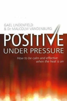 Positive Under Pressure: How to be Calm and Effective When the Heat is on (Paperback)