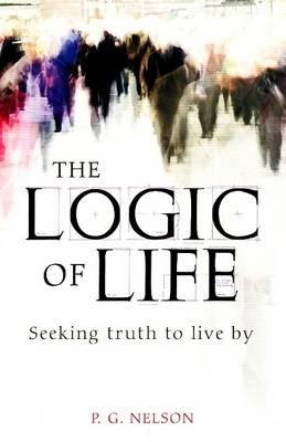 The Logic of Life: Seeking Truth to Live by (Paperback)