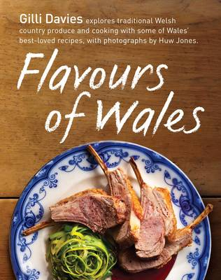 Flavours of Wales: Explore Traditional Welsh Produce and Cooking with Some of Wales' Best-loved Recipes (Paperback)