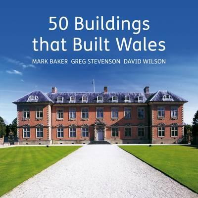 50 Buildings That Built Wales (Hardback)