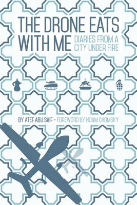 The Drone Eats with Me: Diaries from a City Under Fire (Paperback)