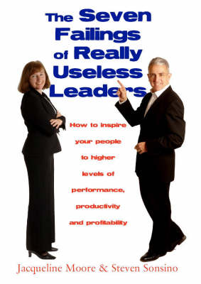 The Seven Failings of Really Useless Leaders: How to Inspire Your People to Higher Levels of Performance, Productivity and Profitability (Hardback)