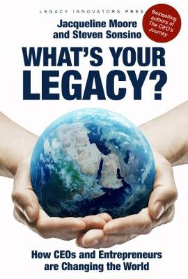 What's Your Legacy?: How CEOs and Entrepreneurs are Changing the World (Hardback)