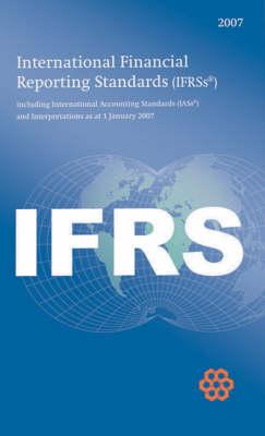 International Financial Reporting Standards IFRS 2007 2007: Including International Accounting Standards (IASs) and Interpretations as at 1 January 2007 (Paperback)