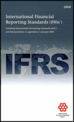 International Financial Reporting Standards IFRS 2008: Including International Accounting Standards (IASs) and Interpretations as Approved at 1 January 2008 (Paperback)