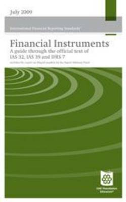 Financial Instruments Reporting and Accounting 2009: A Guide Through the Official Text of IAS 32, IAS 39 and IFRS 7 (Paperback)