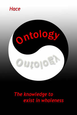 Ontology: The Knowledge to Exist in Wholeness (Paperback)