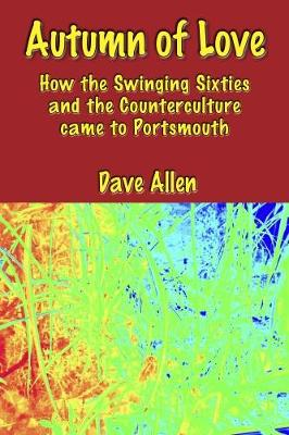Autumn of Love: How the Swinging Sixties and the Counterculture came to Portsmouth (Paperback)