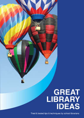 Great Library Ideas: Tried and Tested Tips and Techniques by School Librarians (Paperback)