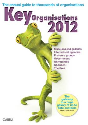 Key Organisations 2012 2012: The Annual Searchable Guide to Thousands of Organisations with Online Access Too