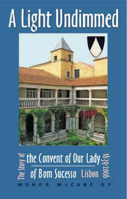 A Light Undimmed: the Story of the Convent of Our Lady of Bom Sucesso Lisbon : 1639 to 2006 (Paperback)