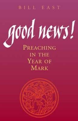 Good News!: Preaching the Year of Mark (Paperback)