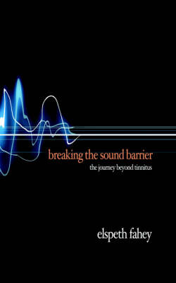 Breaking the Sound Barrier: The Journey Beyond Tinnitus (Paperback)