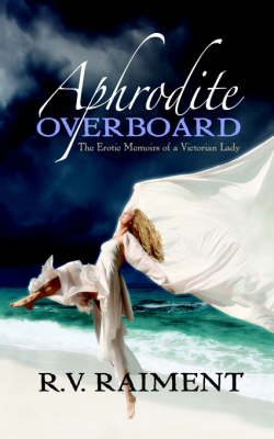 Aphrodite Overboard: The Erotic Memoirs of a Victorian Lady (Paperback)
