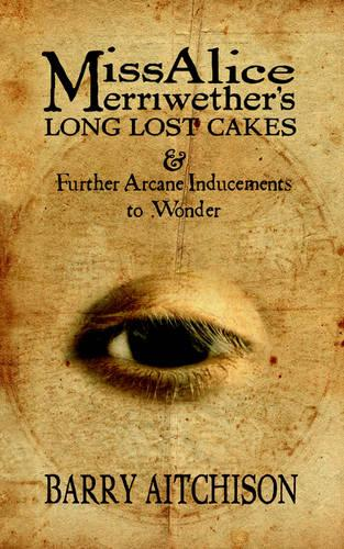 Miss Alice Merriwether's Long Lost Cakes and Other Arcane Inducements to Wonder (Paperback)