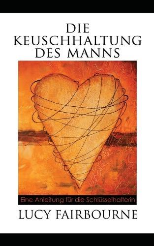 Die Keuschhaltung Des Manns: Eine Anleitung Fur Die Schlusselhalterin (Paperback)