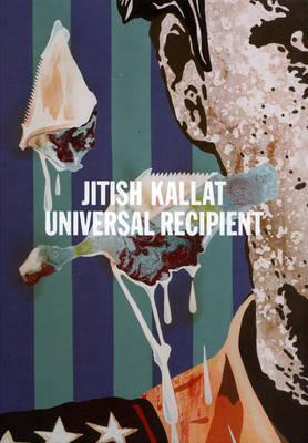 Jitish Kallat: Universal Recipient (Hardback)